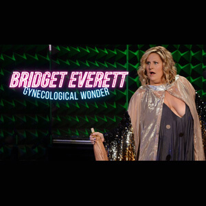 Bridget Everett - Gynecological Wonder