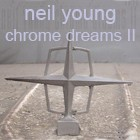 Neil Young - Chrome Dreams II - 2007