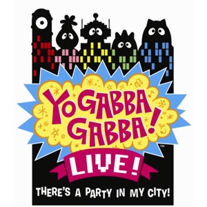 Yo Gabba Gabba! LIVE!: There's a Party in My City!